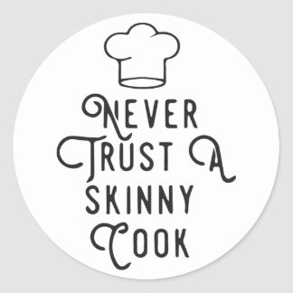 Never trust a skinny cook classic round sticker