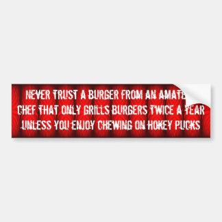 Never trust an amateur grilling burgers bumper sticker