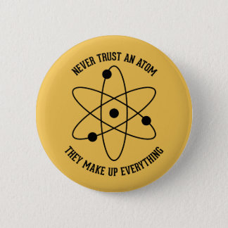 Never Trust an Atom 2 Inch Round Button