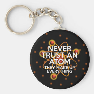 NEVER TRUST AN ATOM BASIC ROUND BUTTON KEYCHAIN