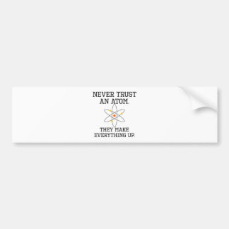 Never Trust An Atom - Funny Science Bumper Sticker