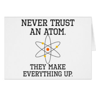 Never Trust An Atom - Funny Science Card