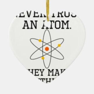 Never Trust An Atom - Funny Science Ceramic Ornament