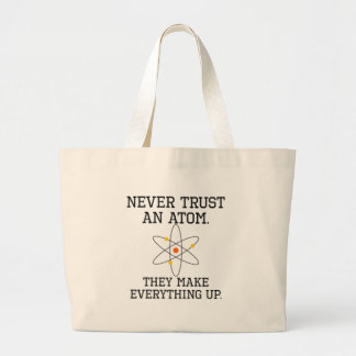 Never Trust An Atom - Funny Science Large Tote Bag