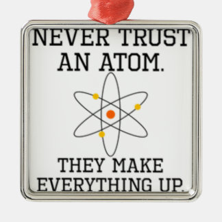 Never Trust An Atom - Funny Science Metal Ornament