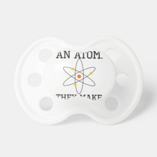 Never Trust An Atom - Funny Science Pacifier