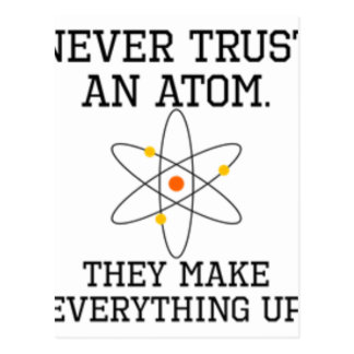 Never Trust An Atom - Funny Science Postcard