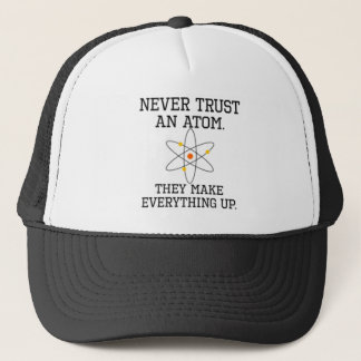 Never Trust An Atom - Funny Science Trucker Hat