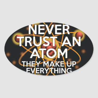 NEVER TRUST AN ATOM OVAL STICKER