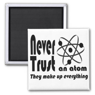 Never Trust an Atom Square Magnet