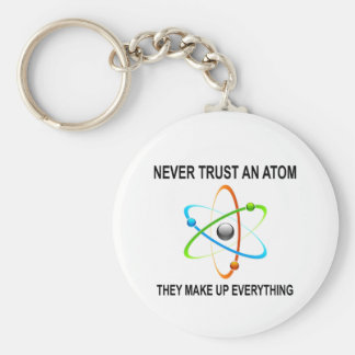 NEVER TRUST AN ATOM THEY MAKE UP EVERYTHING KEYCHAIN