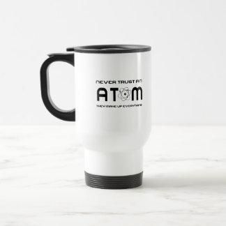 Never Trust an Atom They Make Up Everything Travel Mug