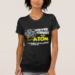 Never Trust An Atom Tshirt