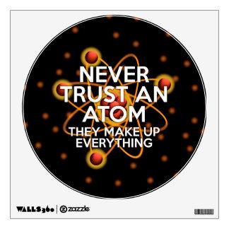 NEVER TRUST AN ATOM WALL STICKER