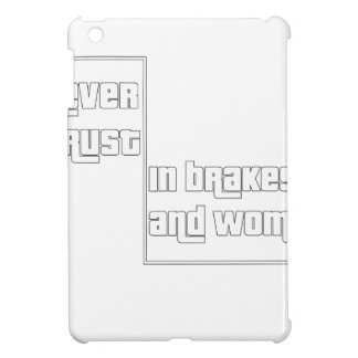 Never trust in brakes and women iPad mini covers