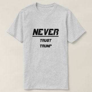 Never Trust Trump T-Shirt