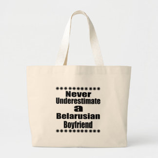 Never Underestimate A Belarusian Boyfriend Large Tote Bag