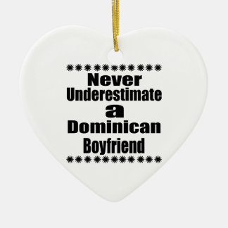 Never Underestimate A Dominican Boyfriend Ceramic Heart Ornament