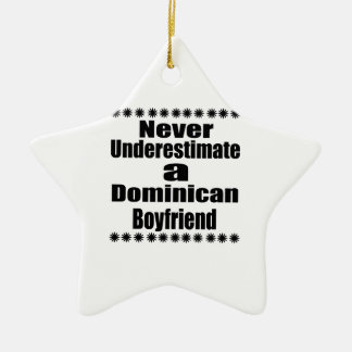 Never Underestimate A Dominican Boyfriend Ceramic Star Ornament