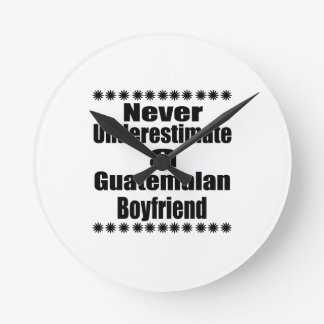 Never Underestimate A Guatemalan Boyfriend Wall Clocks