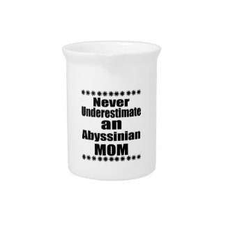 Never Underestimate Abyssinian Mom Pitcher