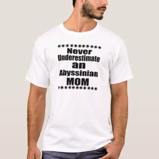 Never Underestimate Abyssinian Mom T-Shirt