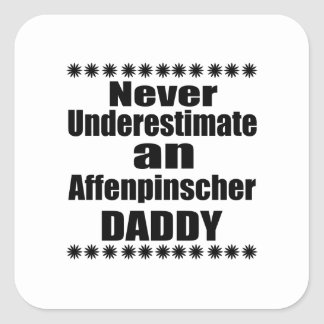 Never Underestimate Affenpinscher Daddy Square Sticker
