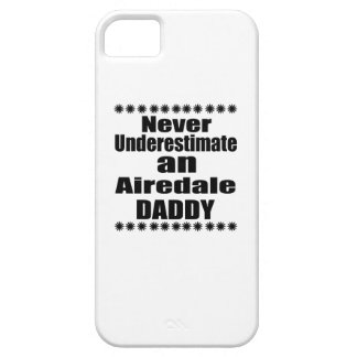 Never Underestimate Airedale Daddy iPhone 5 Case