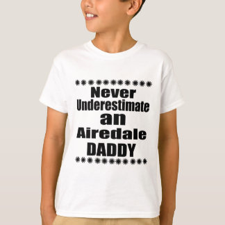 Never Underestimate Airedale Daddy T-Shirt