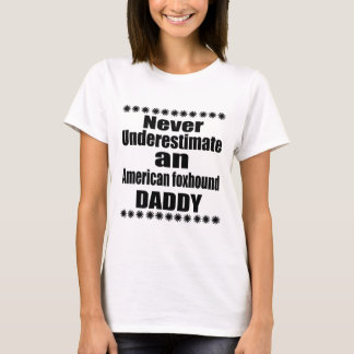 Never Underestimate American foxhound Daddy T-Shirt
