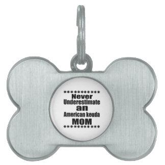 Never Underestimate American keuda Mom Pet ID Tag