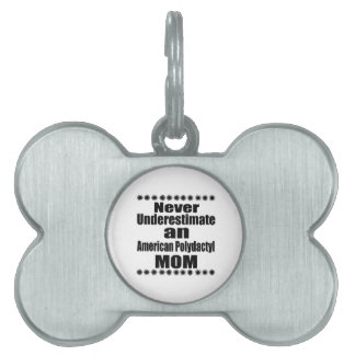 Never Underestimate American Polydactyl Mom Pet ID Tag