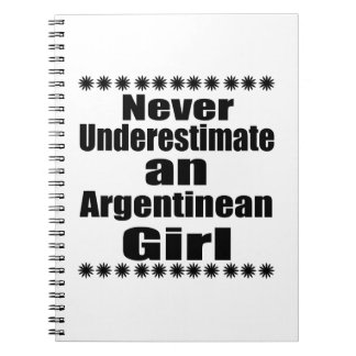 Never Underestimate An Argentinean Girl Note Books