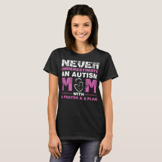 Never Underestimate An Autism Mom With A Prayer An T-Shirt