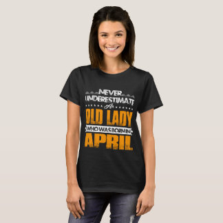 Never Underestimate An Old Lady - Born In April T-Shirt