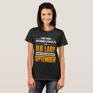 Never Underestimate An Old Lady- Born In September T-Shirt