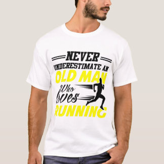 NEVER UNDERESTIMATE  AN OLD MAN LOVES RUNNING T-Shirt