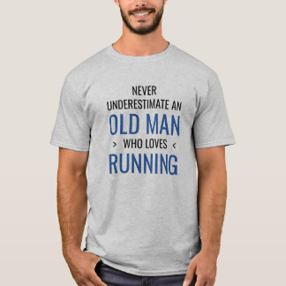 Never underestimate an old man who loves running T-Shirt