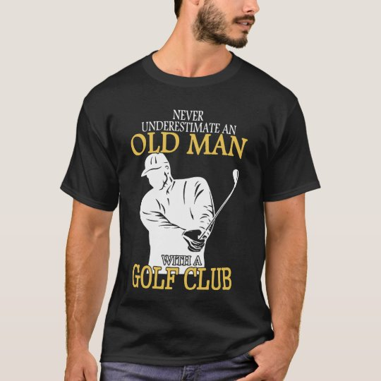 Never Underestimate An Old Man With A Golf Club T-Shirt