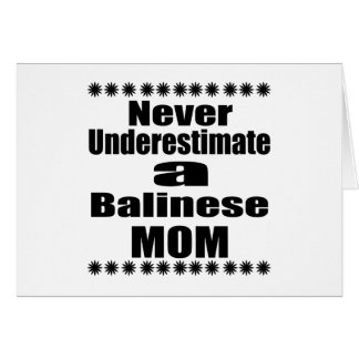 Never Underestimate Balinese Mom Card