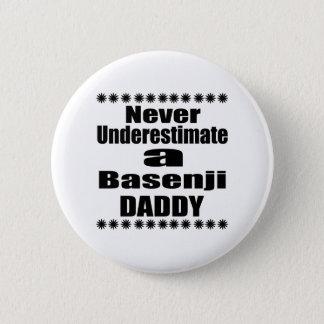 Never Underestimate Basenji  Daddy 2 Inch Round Button