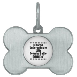 Never Underestimate Bearded Collie Daddy Pet Name Tag