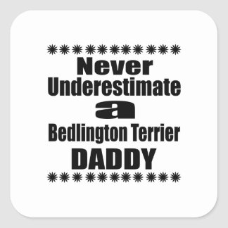 Never Underestimate Bedlington Terrier Daddy Square Sticker
