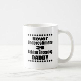 Never Underestimate Belgian Sheepdog Daddy Coffee Mug