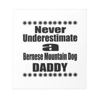 Never Underestimate Bernese Mountain Dog Daddy Notepad