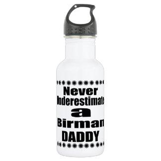 Never Underestimate Birman Daddy 532 Ml Water Bottle