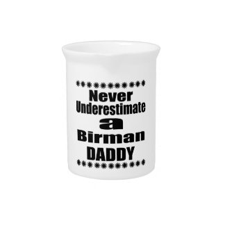 Never Underestimate Birman Daddy Pitcher