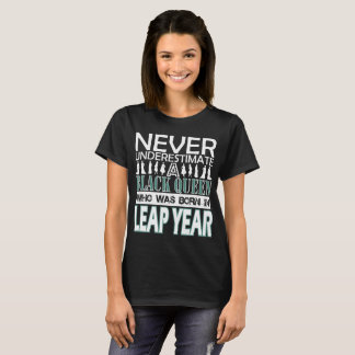 Never Underestimate Black Queen Was Born Leap Year T-Shirt