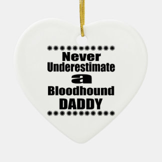 Never Underestimate Bloodhound Daddy Ceramic Heart Ornament