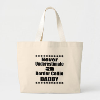 Never Underestimate Border Collie Daddy Large Tote Bag